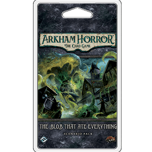 Arkham Horror LCG Expansion Scenario : The Blob That Ate Everything
