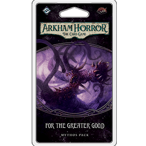 Arkham Horror LCG Mythos Pack : For the Greater Good