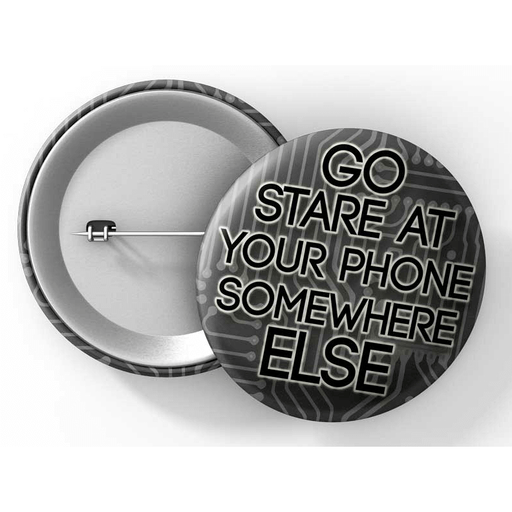 "Button (1.25"") G026 Go Stare at Your Phone Somewhere Else"