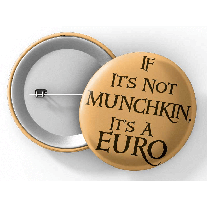 "Button (1.5"") G017 If It's Not Munchkin It's a Euro"