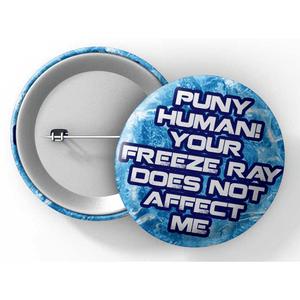 "Button (1.5"") G028 Puny Human Your Freeze Ray Does Not Affect Me"