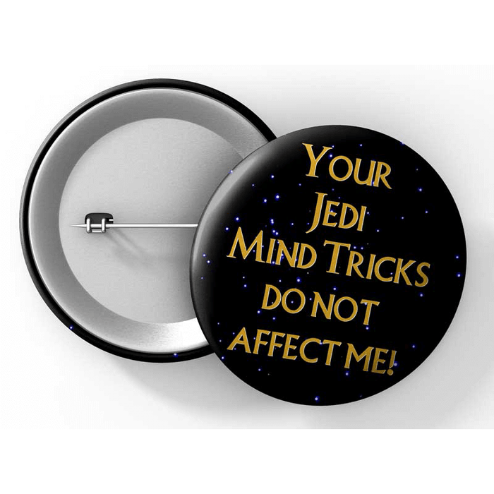 "Button (1.25"") G006 Your Jedi Mind Tricks Do Not Affect Me"