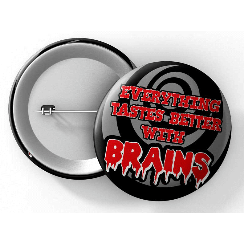 "Button (1.5"") G021 Everything Tastes Better with Brains"