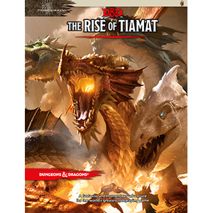 D&D (5e) Tyranny of Dragons : Rise of Tiamat