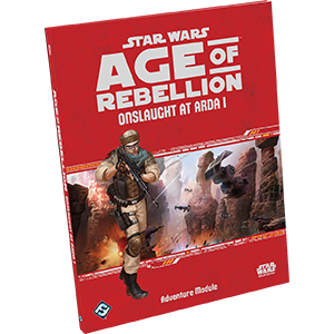 Star Wars Age of Rebellion Module : Onslaught at Arda I