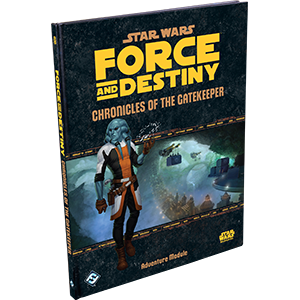 Star Wars Force and Destiny Module : Chronicles of the Gatekeeper