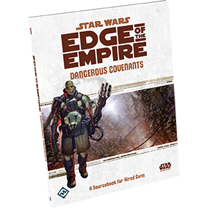 Star Wars Edge of the Empire Dangerous Covenants