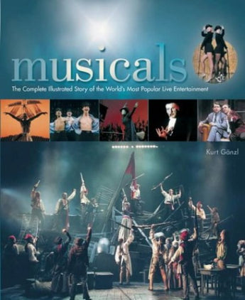 Musicals-The Complete Illustrated Story of the World's Most Popular Live Entertainment