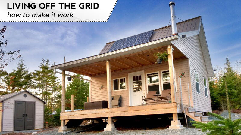 Living Off the Grid: How to Make It Work