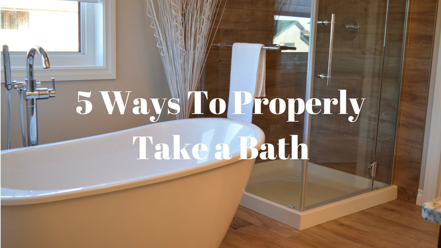 5 Ways To Properly Take a Bath