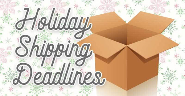 Holiday Shipping Deadlines 2018