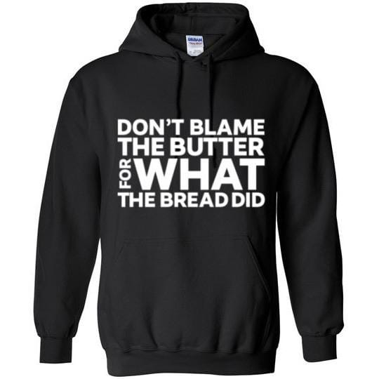 Keto Hoodie Sweatshirt Don't Blame The Butter For What The Bread Did