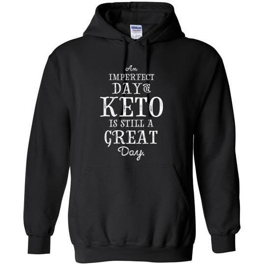Keto Hoodie, Imperfect Day of Keto, Gildan Heavy Blend