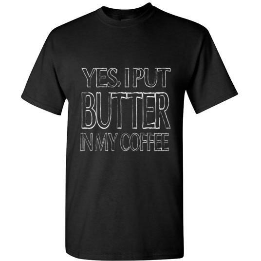 Keto T-Shirt Yes I Put Butter In My Coffee Gildan Short-Sleeve - Kari Yearous Photography KetoLaughs