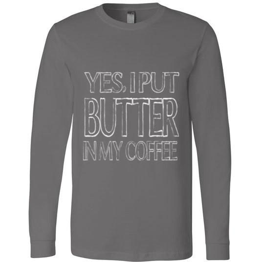 Keto T-Shirt Yes I Put Butter In My Coffee Canvas Long Sleeve T-Shirt - Kari Yearous Photography WinonaGifts KetoGifts LoveDecorah