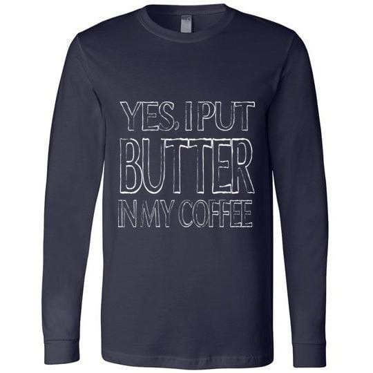 Keto T-Shirt Yes I Put Butter In My Coffee Canvas Long Sleeve T-Shirt - Kari Yearous Photography KetoLaughs