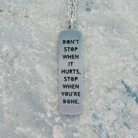 Don't Stop When It Hurts, Stop When You're Done Necklace