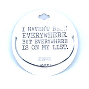 I Haven't Been Everywhere but Everywhere is on my List Bangle
