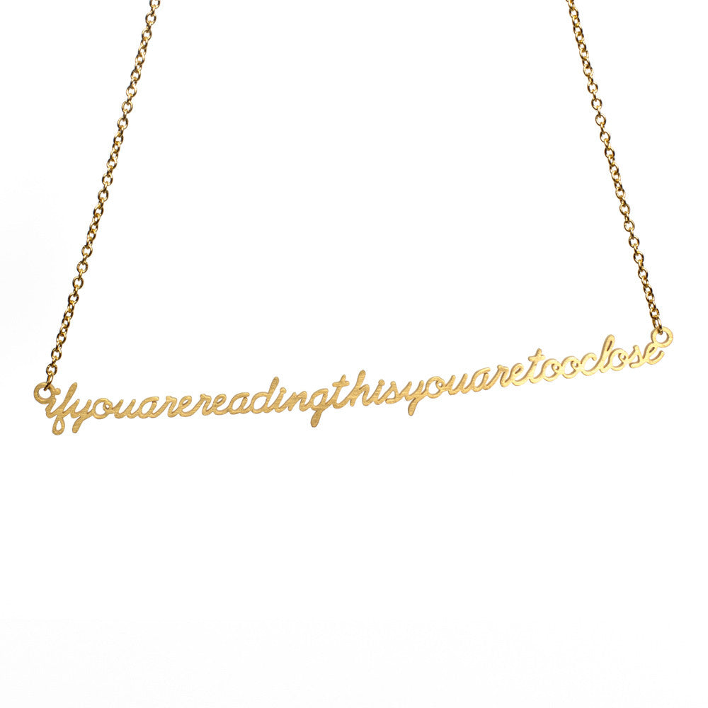 IF YOU ARE READING THIS YOU ARE TOO CLOSE SCRIPT NECKLACE  - Jaeci Jewlery