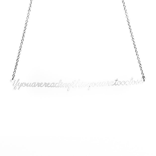 IF YOU ARE READING THIS YOU ARE TOO CLOSE SCRIPT NECKLACE Discontinued - Jaeci Jewlery