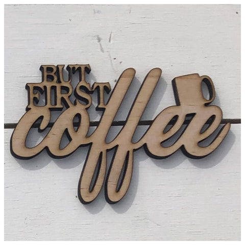 But first Coffee Words Laser Cut Out