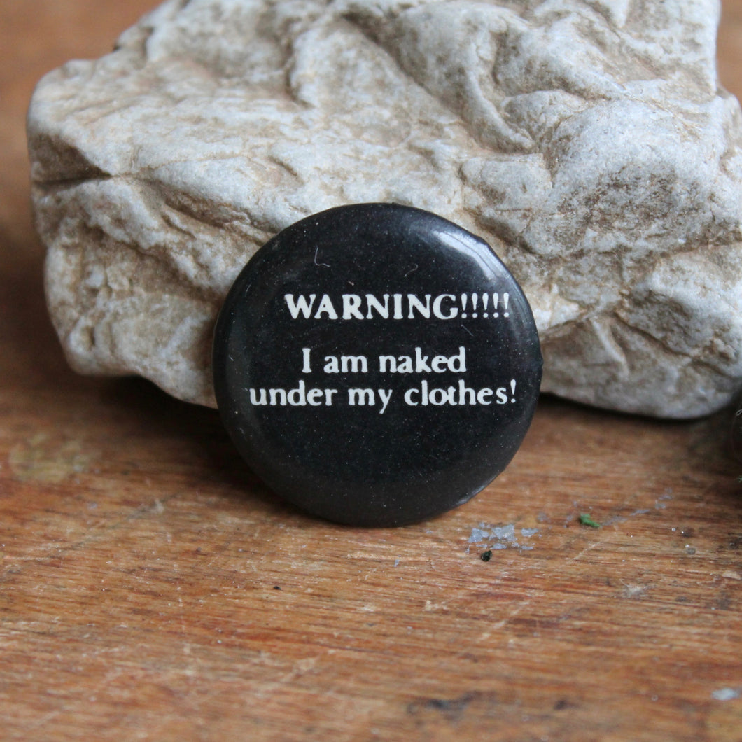 WARNING! I Am Naked Under My Clothes pinback button