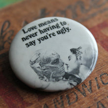 """Love Means Never Having to Say You're Ugly"" pinback button - RadCakes Shirt Printing"