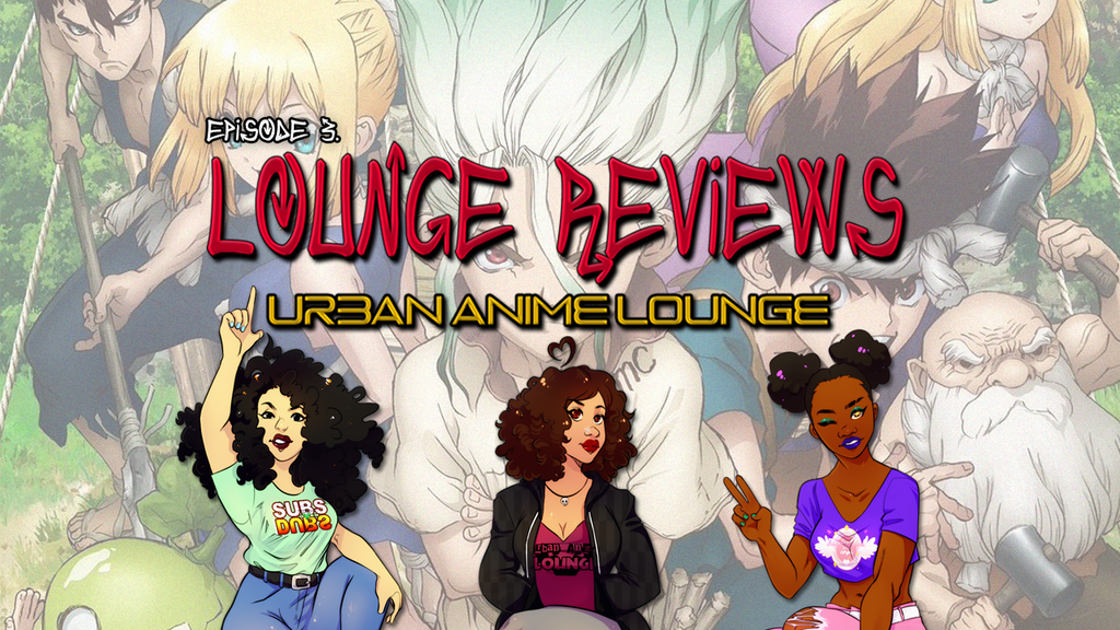 Urban Anime Lounge Reviews - EP 3 : Dr Stone S1