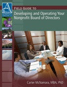 Field Guide to Developing, Operating and Restoring Your Nonprofit Board of Directors