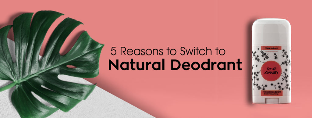 5 Reasons to Switch to Joviality's Natural Deodorant now!