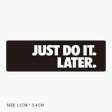 Just Do It Later Vinyl Sticker Decal