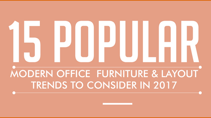 15 Modern Office Furniture and Layout Trends for 2017 – New Infographic