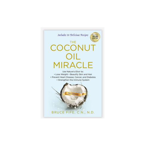 "Book Title: ""The Coconut Oil Miracle"" by Bruce Fife"