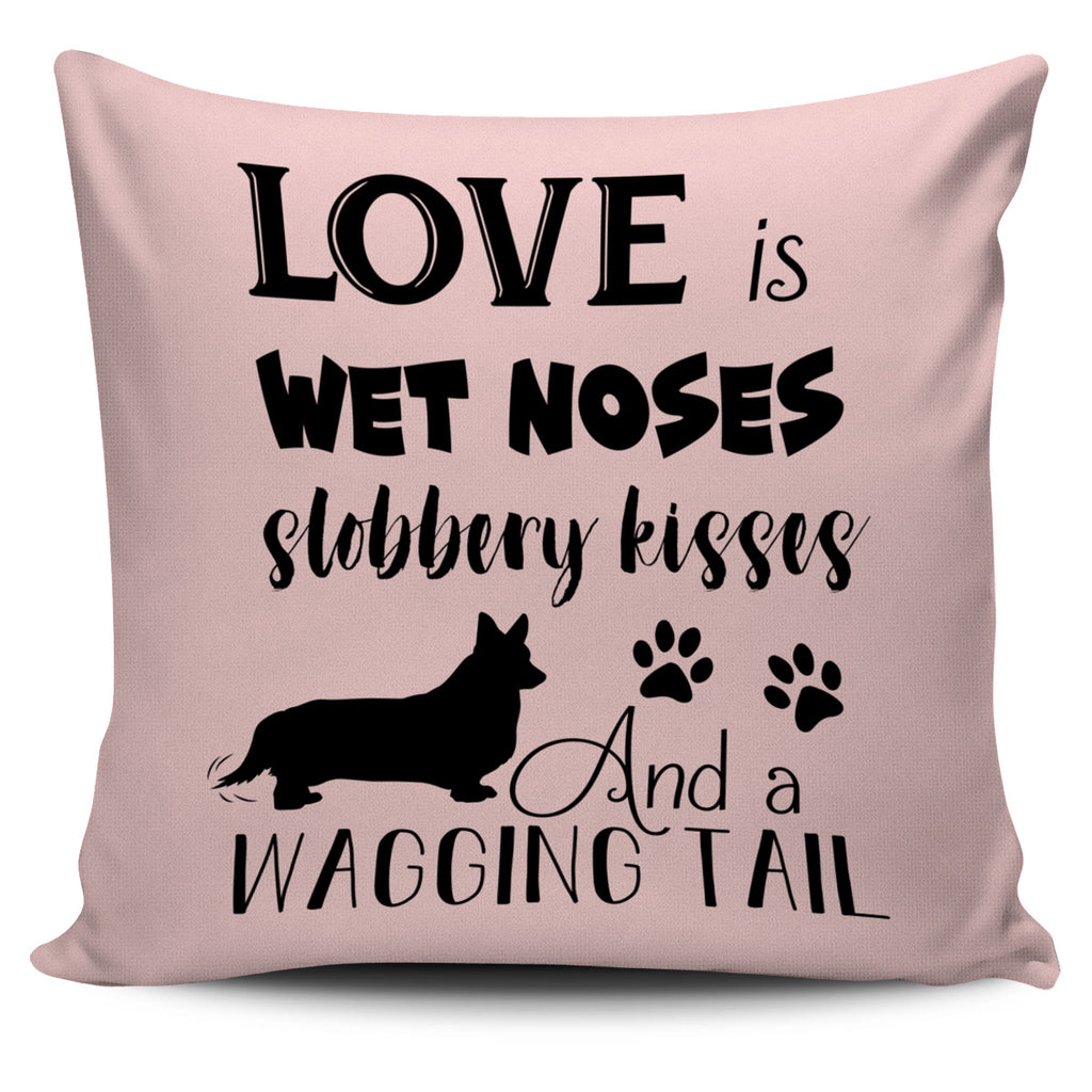 Love Is Wet Noses Slobbery Kisses Corgi Pillow Covers