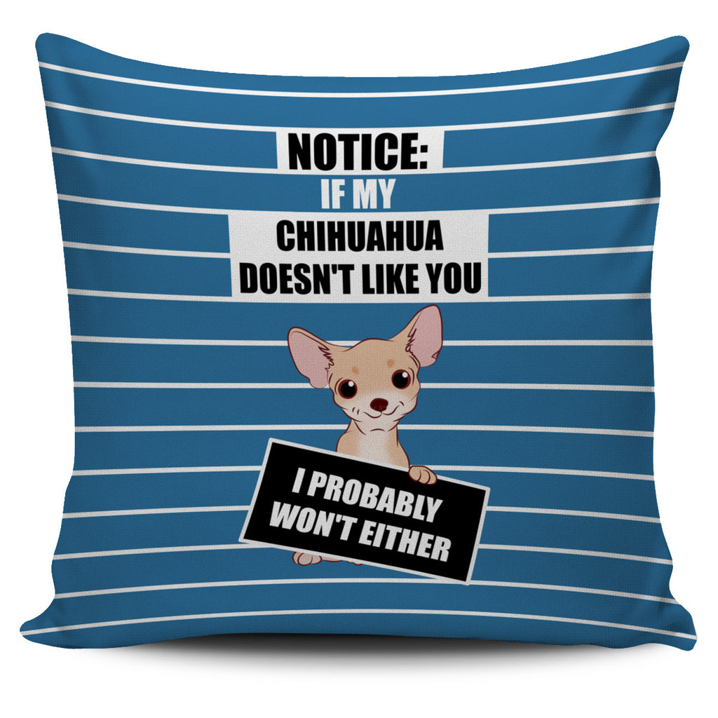 If My Chihuahua Doesn't Like You Pillow Covers