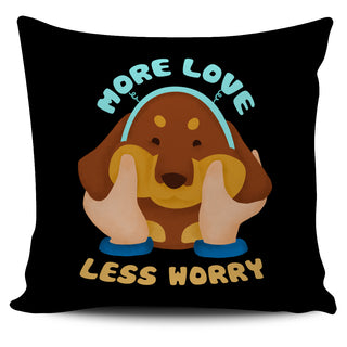 More Love Less Worry Dachshund Pillow Covers