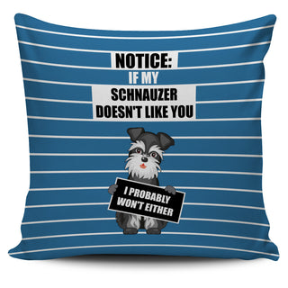 If My Schnauzer Doesn't Like You Pillow Covers