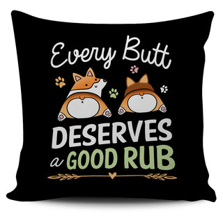 Every Butt Deserves A Good Rub Corgi Pillow Covers