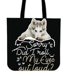 Husky - Did I Roll My Eyes Out Loud Tote Bags