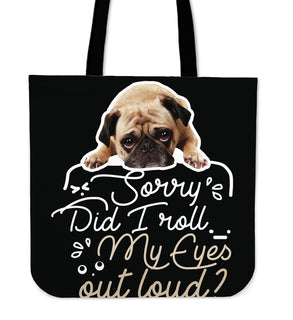 Pug - Did I Roll My Eyes Out Loud Tote Bags