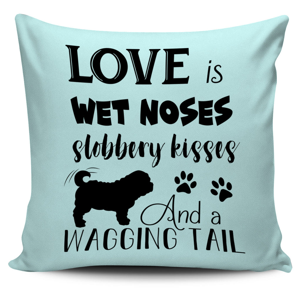 Love Is Wet Noses Slobbery Kisses Pug Pillow Covers