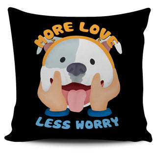 More Love Less Worry Pitbull Pillow Covers