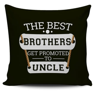 The Best Brothers Get Promoted To Uncle Pillow Covers