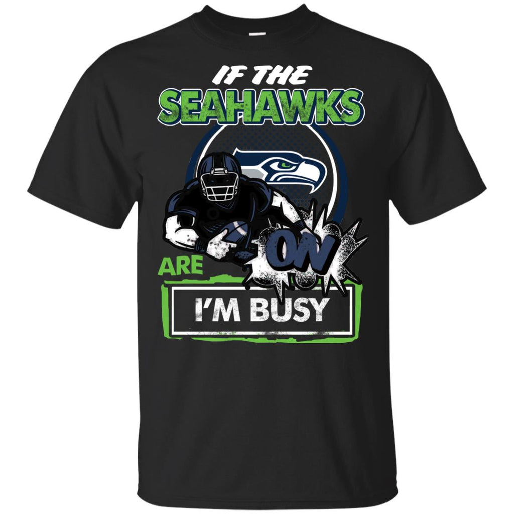 If The Seattle Seahawks Are On - I'm Busy T Shirts