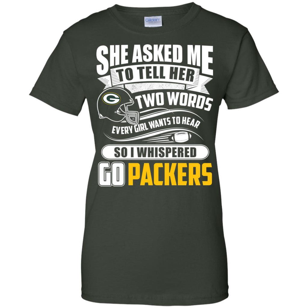 She Asked Me To Tell Her Two Words Green Bay Packers T Shirts