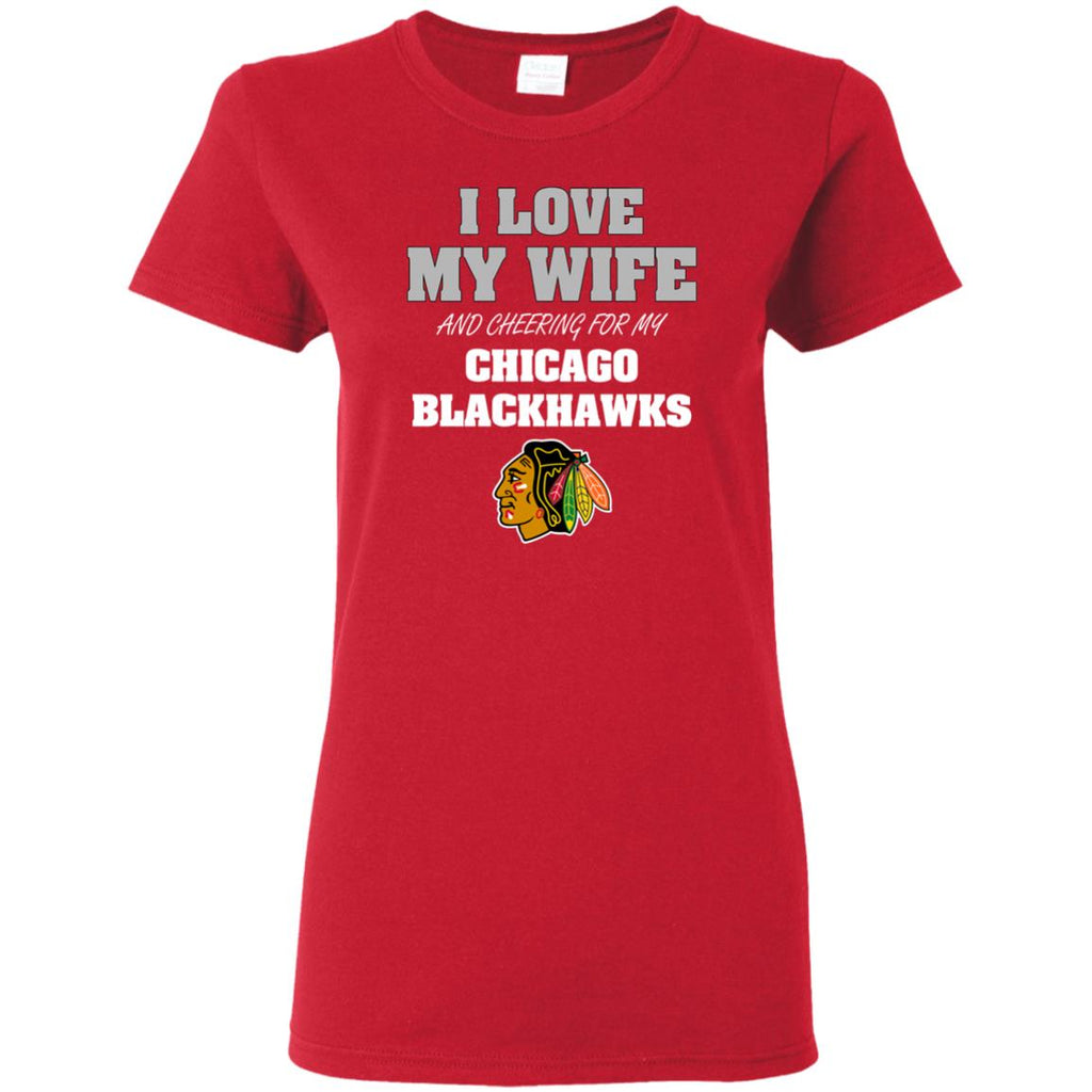I Love My Wife And Cheering For My Chicago Blackhawks T Shirts