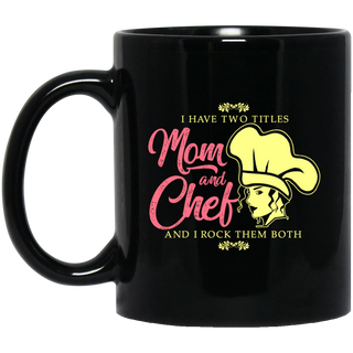 I Have Two Titles Mom And Chef Mugs