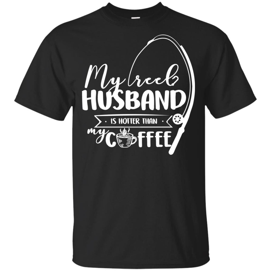 My Reel Husband Is Hotter Than My Coffee T Shirts