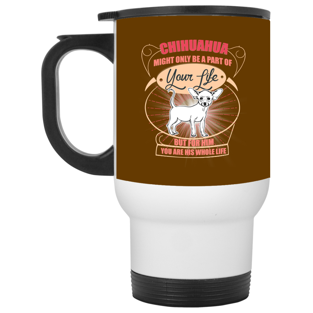 Chihuahua Might Only A Part Of Your Life Mugs