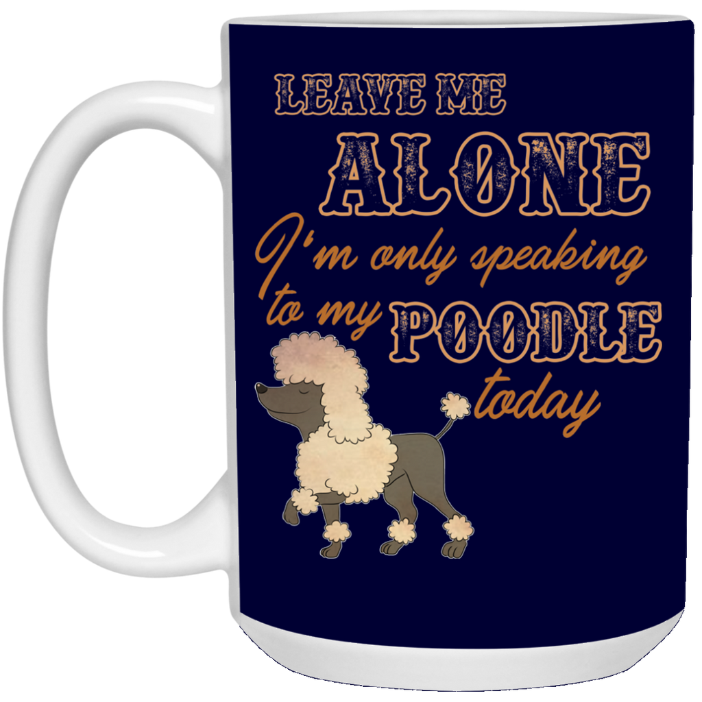 I'm Only Speaking To My Poodle Today Mugs